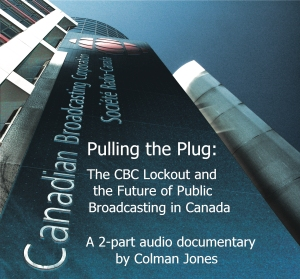 "Click here to listen to ""Pulling the Plug: The CBC Lockout and the Future of Public Broadcasting in Canada"""